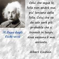 Verissimo, ma Einstein, rande anche qui, non avrebbe mai obbedito all'ideologia...