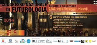 La futurologia, un vera scienza a parte, qui in congresso a Napoili nel 2014
