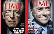 """Berlusconi in una copertina di Time era indicato come un pericolo per l'Europa e la stabilità europea come fondamentale per il Mondo. Lui, grande barzellettiere, si compiacque per l'importanza attribuitagli. Monti, invece, appare su Times con la scritta: """"salverà l'Europa?"""""""